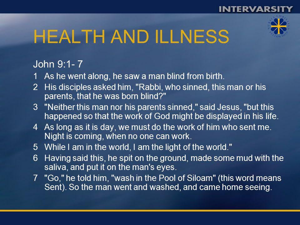 HEALTH AND ILLNESS John 9:1- 7