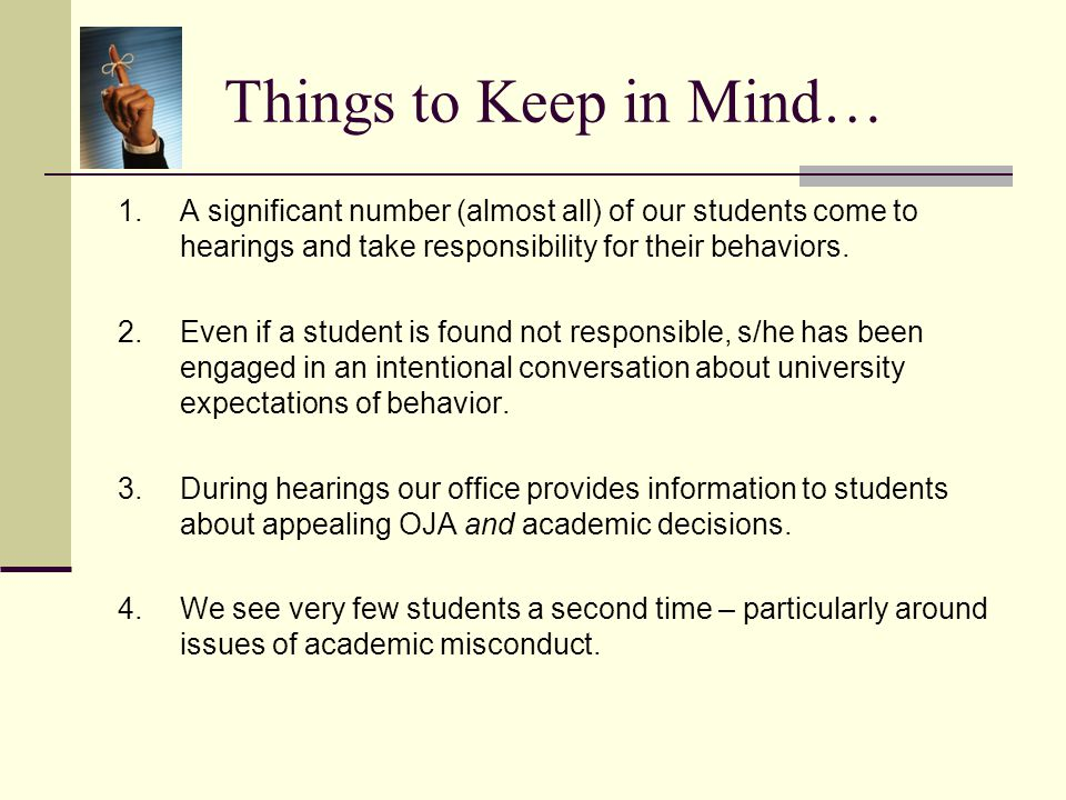 Things to Keep in Mind… 1. A significant number (almost all) of our students come to hearings and take responsibility for their behaviors.