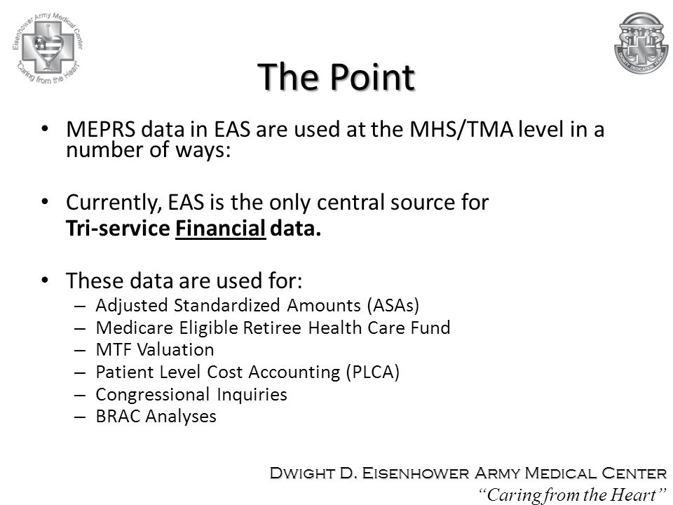 The Point MEPRS data in EAS are used at the MHS/TMA level in a number of ways: Currently, EAS is the only central source for.