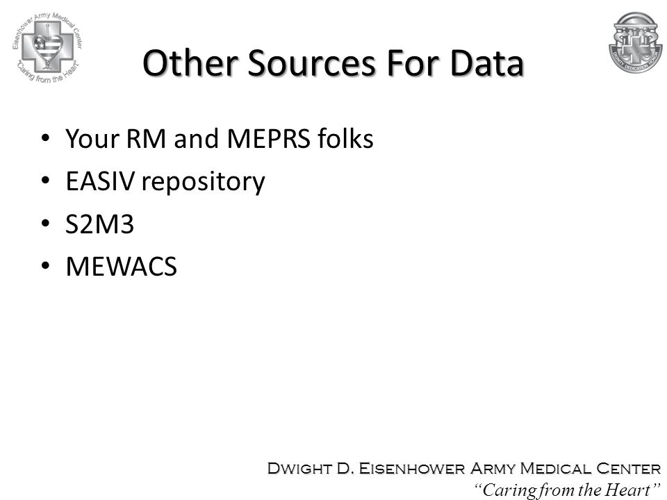 Other Sources For Data Your RM and MEPRS folks EASIV repository S2M3