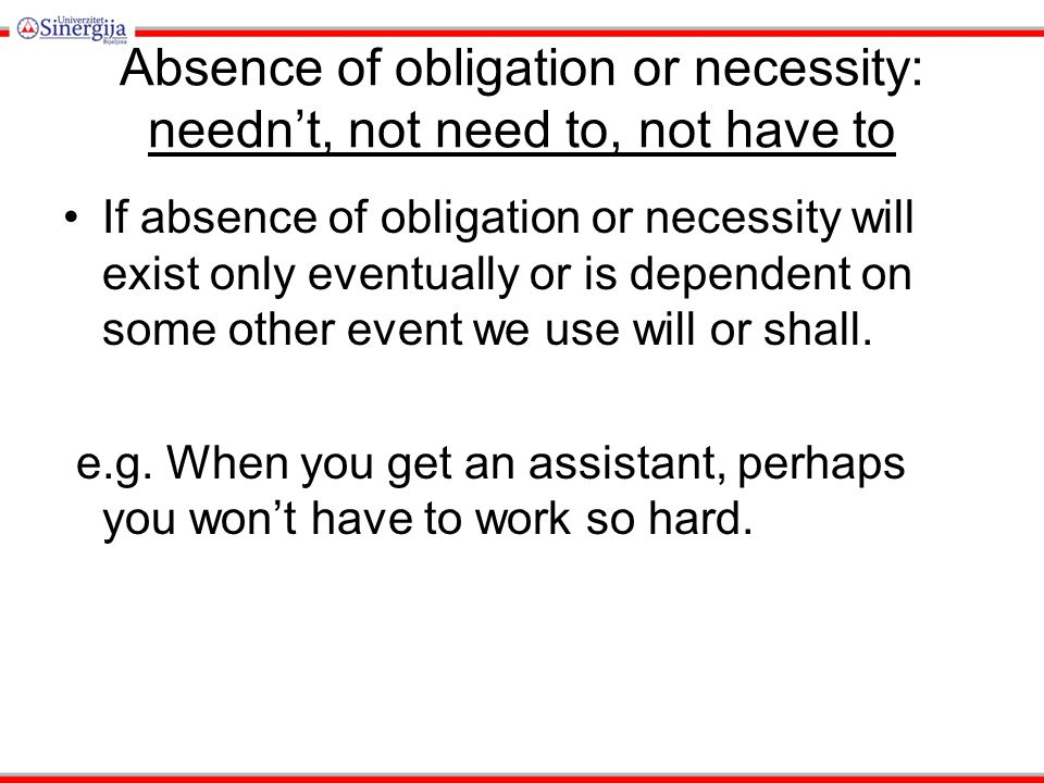 Absence of obligation or necessity: needn't, not need to, not have to