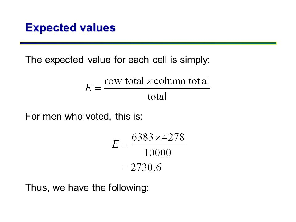Expected values The expected value for each cell is simply: