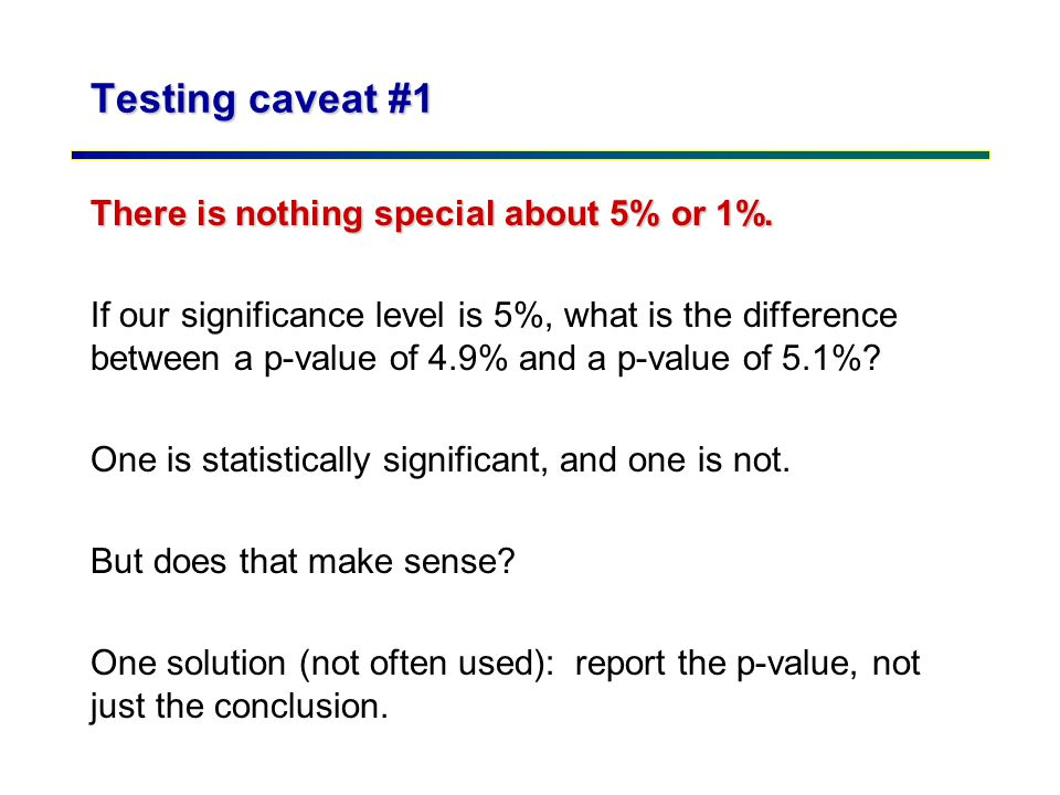 Testing caveat #1 There is nothing special about 5% or 1%.