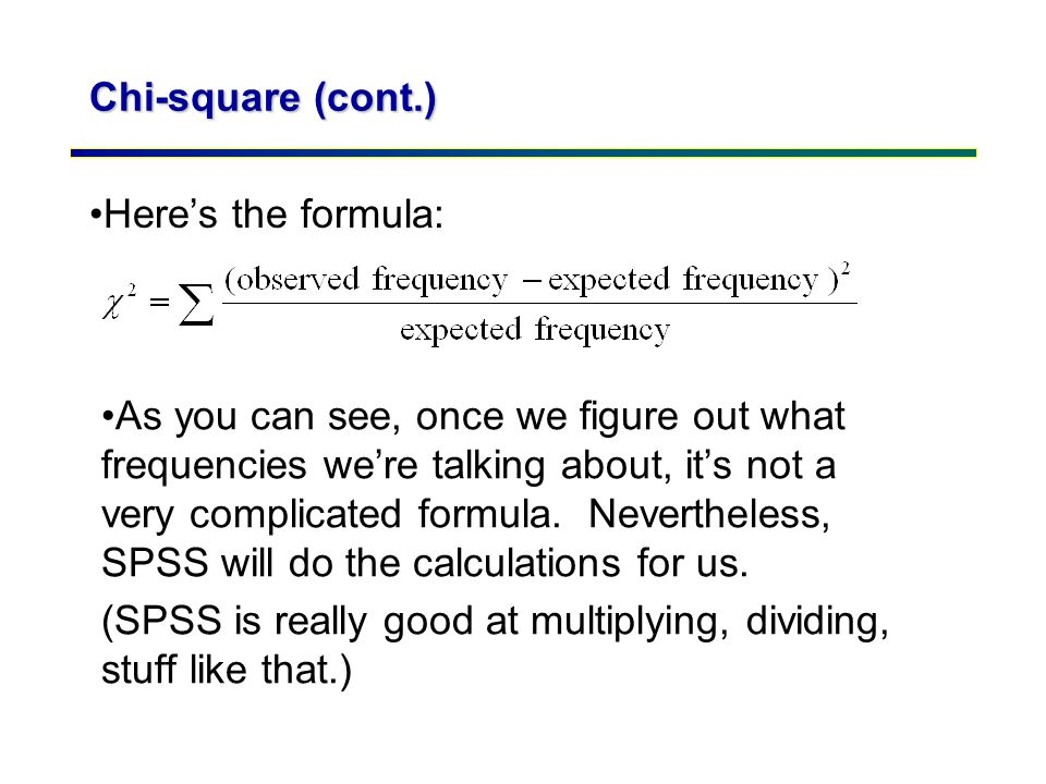 Chi-square (cont.) Here's the formula: