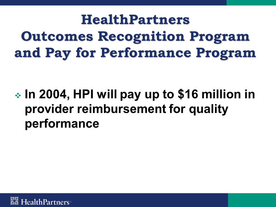HealthPartners Outcomes Recognition Program and Pay for Performance Program