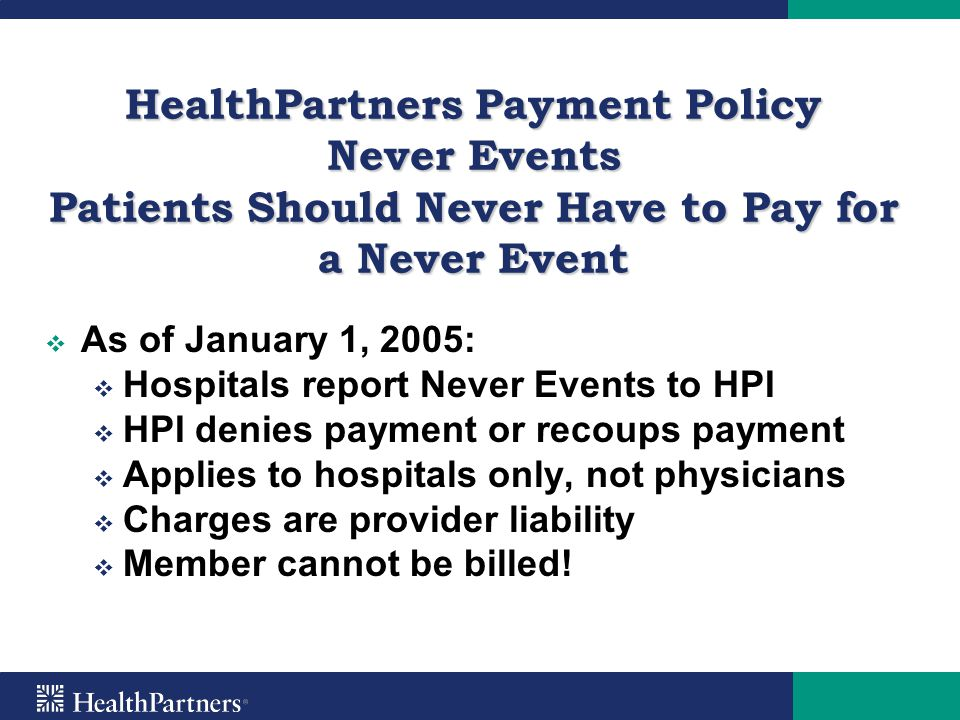 HealthPartners Payment Policy Never Events Patients Should Never Have to Pay for a Never Event