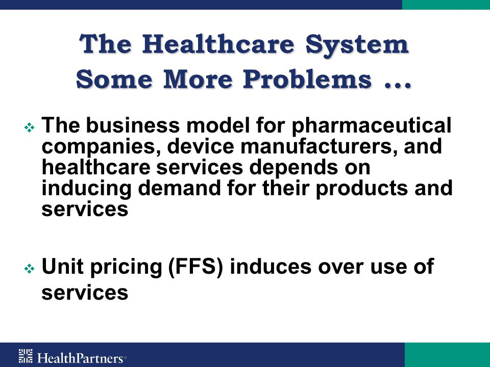The Healthcare System Some More Problems …