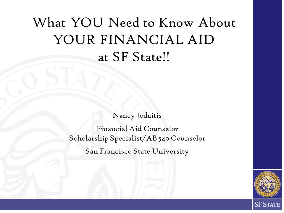 What YOU Need to Know About YOUR FINANCIAL AID at SF State!!