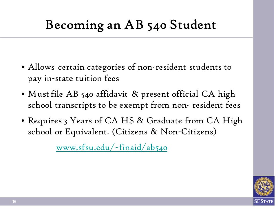 Becoming an AB 540 Student Allows certain categories of non-resident students to pay in-state tuition fees.