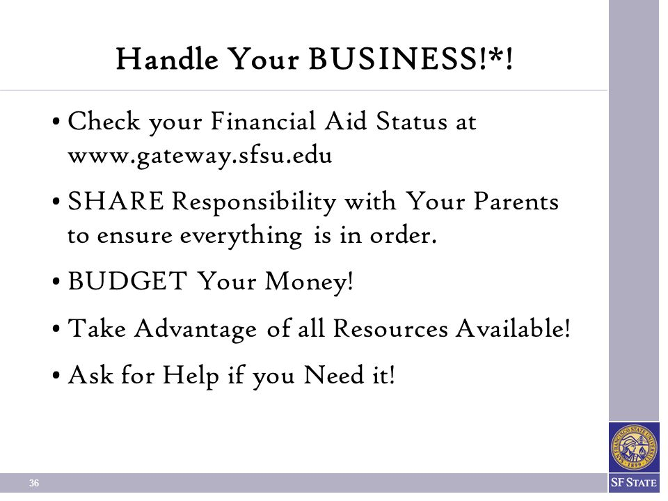 Handle Your BUSINESS!*! Check your Financial Aid Status at www.gateway.sfsu.edu.