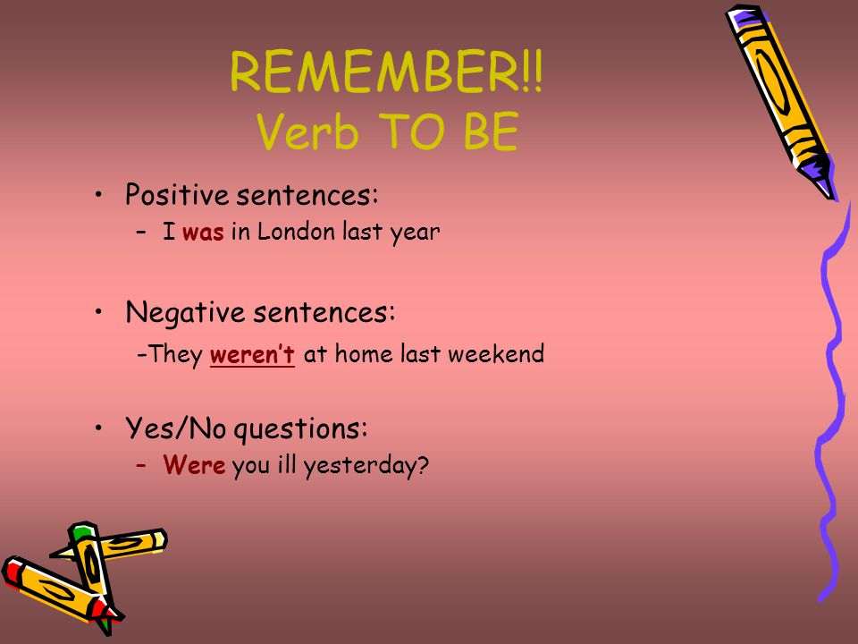 REMEMBER!! Verb TO BE Positive sentences: Negative sentences: