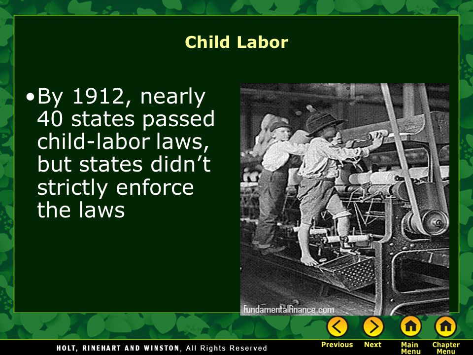 Child Labor By 1912, nearly 40 states passed child-labor laws, but states didn't strictly enforce the laws.