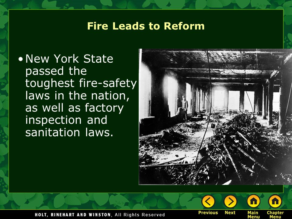 Fire Leads to Reform New York State passed the toughest fire-safety laws in the nation, as well as factory inspection and sanitation laws.