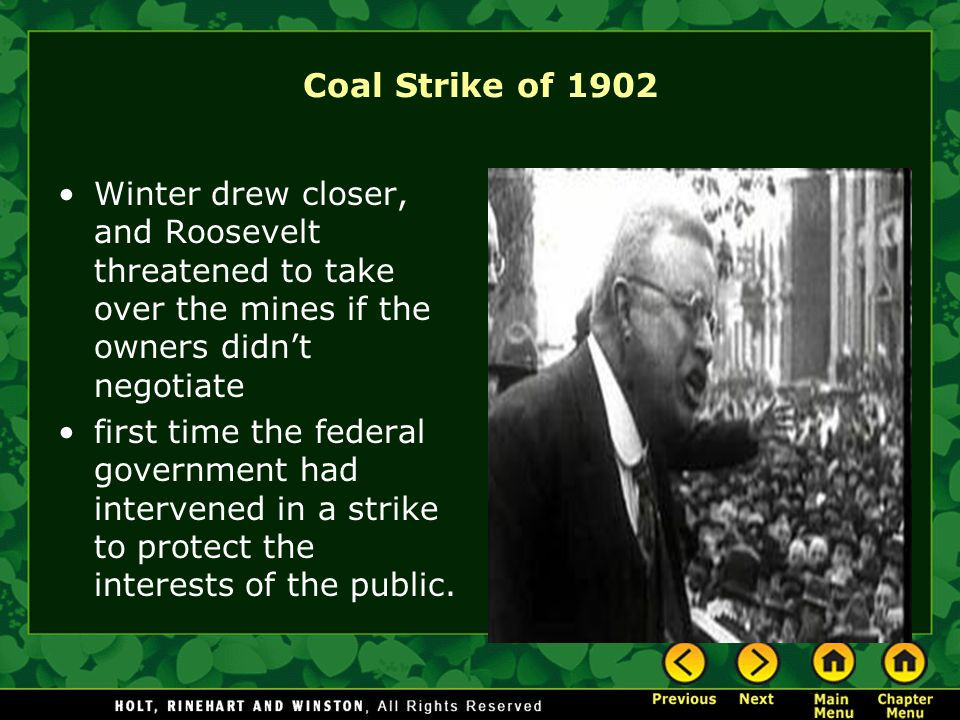 Coal Strike of 1902 Winter drew closer, and Roosevelt threatened to take over the mines if the owners didn't negotiate.