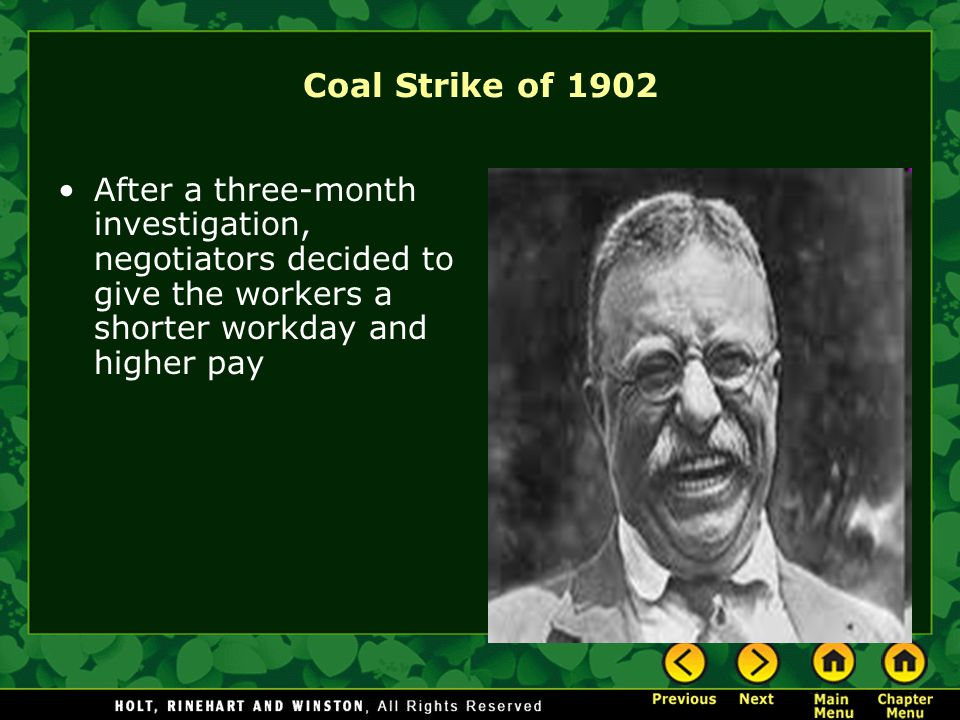 Coal Strike of 1902 After a three-month investigation, negotiators decided to give the workers a shorter workday and higher pay.