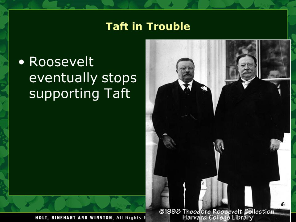 Roosevelt eventually stops supporting Taft