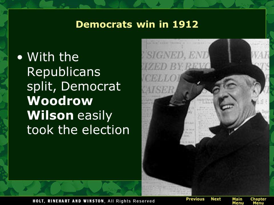 Democrats win in 1912 With the Republicans split, Democrat Woodrow Wilson easily took the election