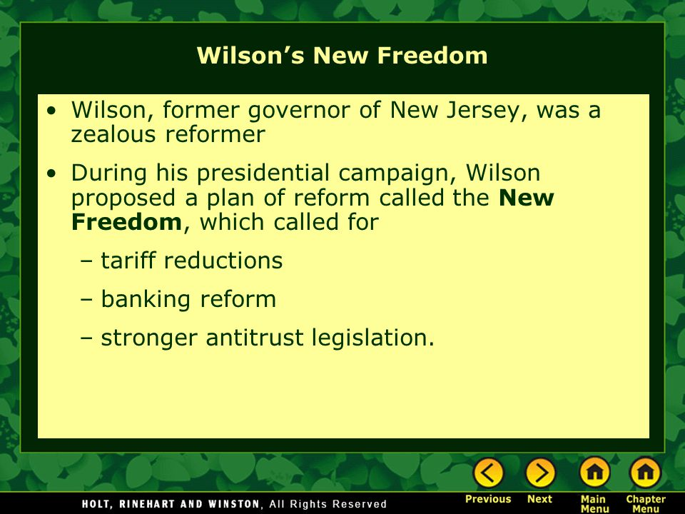 Wilson's New Freedom Wilson, former governor of New Jersey, was a zealous reformer.