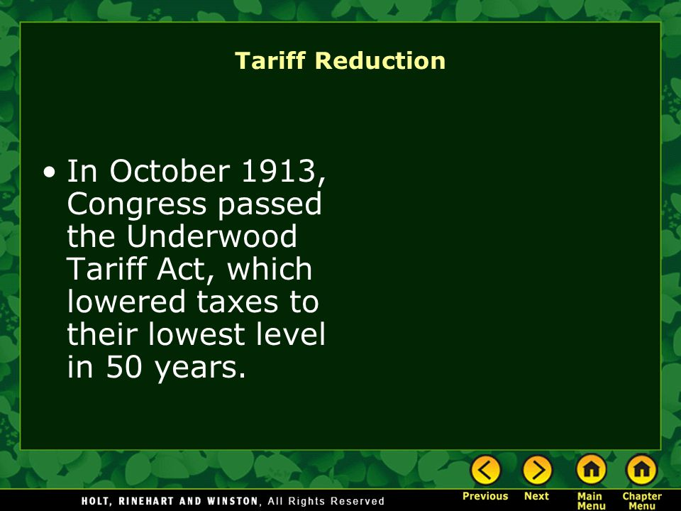 Tariff Reduction In October 1913, Congress passed the Underwood Tariff Act, which lowered taxes to their lowest level in 50 years.