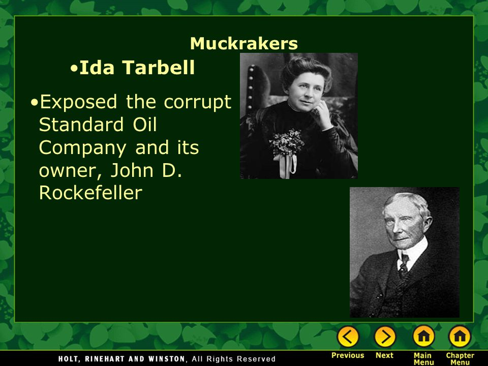 Muckrakers Ida Tarbell Exposed the corrupt Standard Oil Company and its owner, John D. Rockefeller