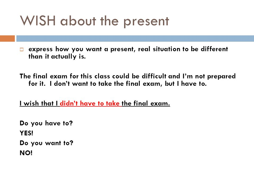 WISH about the present express how you want a present, real situation to be different than it actually is.