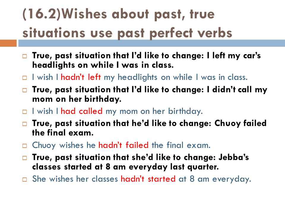 (16.2)Wishes about past, true situations use past perfect verbs