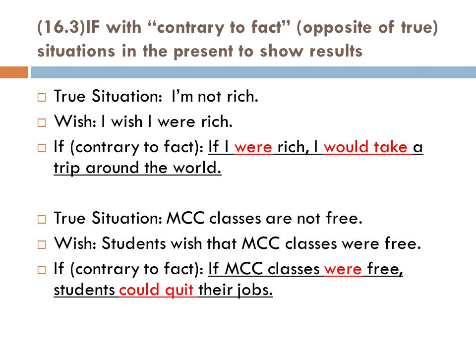 (16.3)IF with contrary to fact (opposite of true) situations in the present to show results