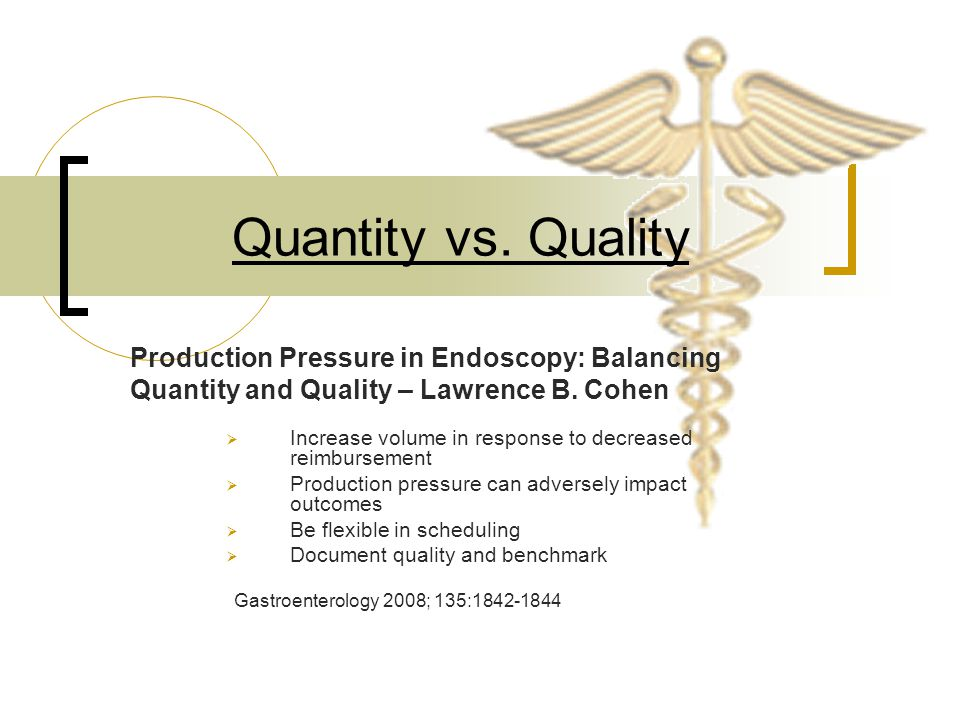 Quantity vs. Quality Production Pressure in Endoscopy: Balancing Quantity and Quality – Lawrence B. Cohen.