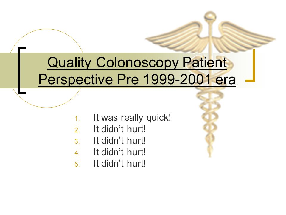 Quality Colonoscopy Patient Perspective Pre 1999-2001 era