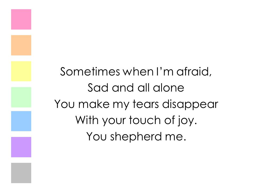 Sometimes when I'm afraid, Sad and all alone