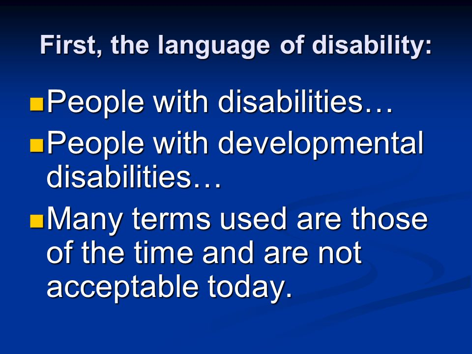 First, the language of disability: