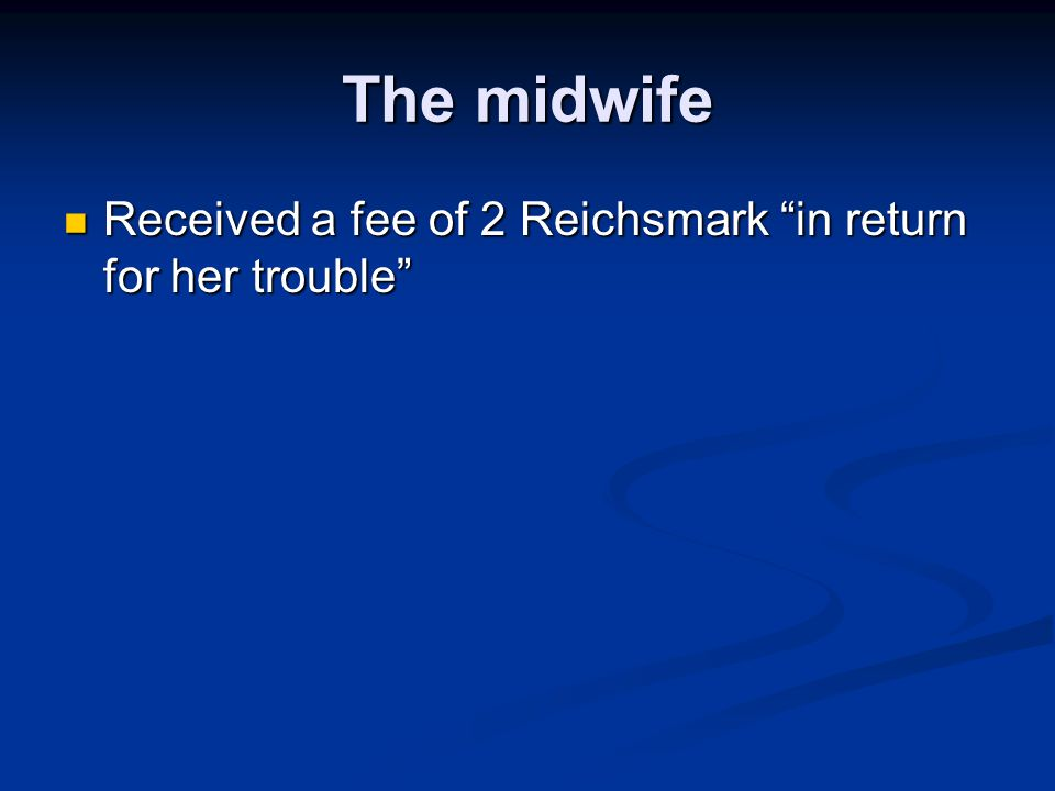 The midwife Received a fee of 2 Reichsmark in return for her trouble