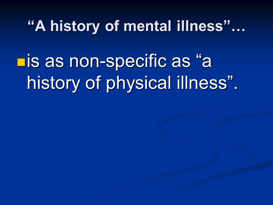 A history of mental illness …