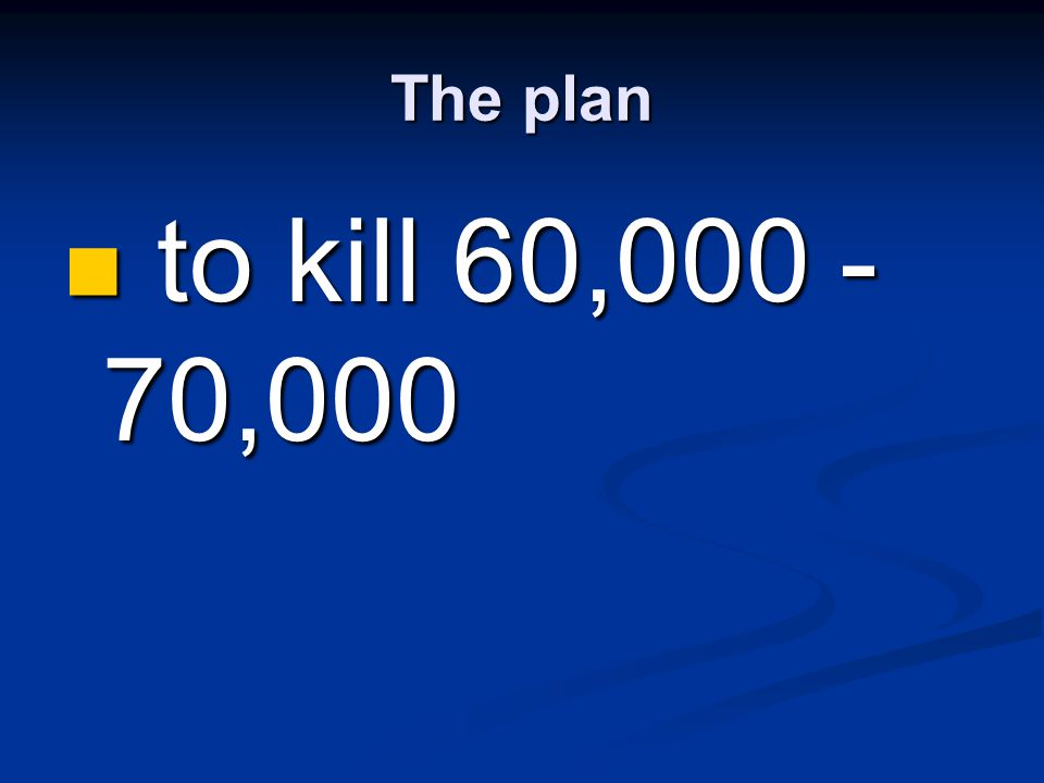 The plan to kill 60, ,000.