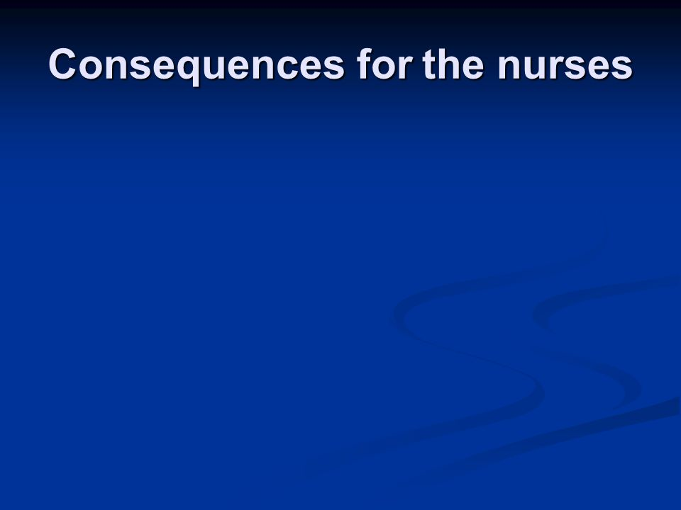 Consequences for the nurses