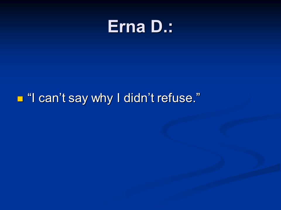 Erna D.: I can't say why I didn't refuse.
