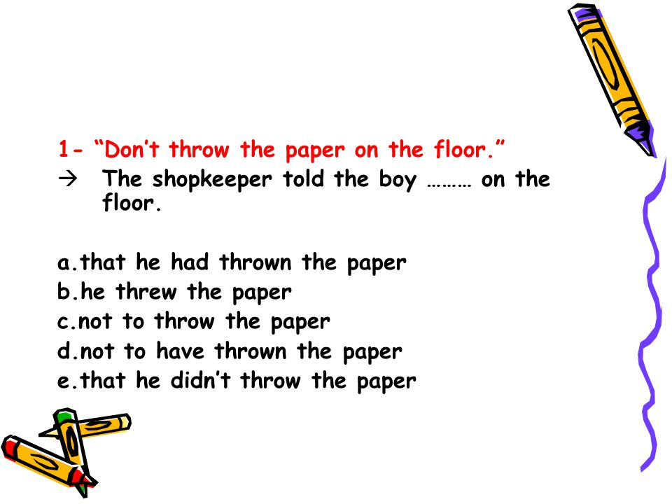 1- Don't throw the paper on the floor.