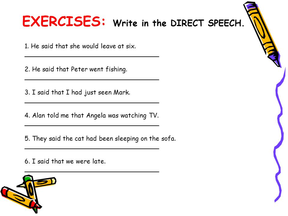 EXERCISES: Write in the DIRECT SPEECH.