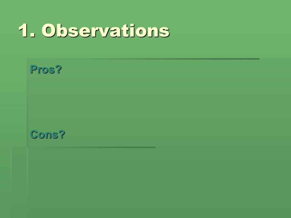 1. Observations Pros Cons