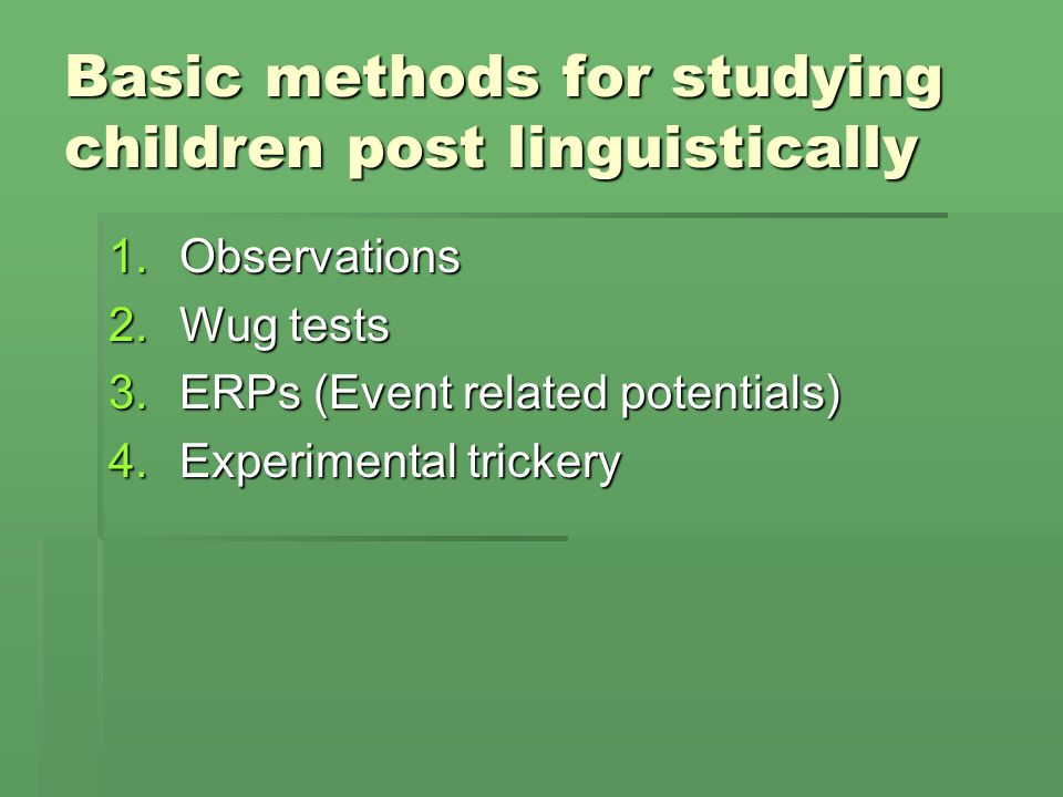 Basic methods for studying children post linguistically