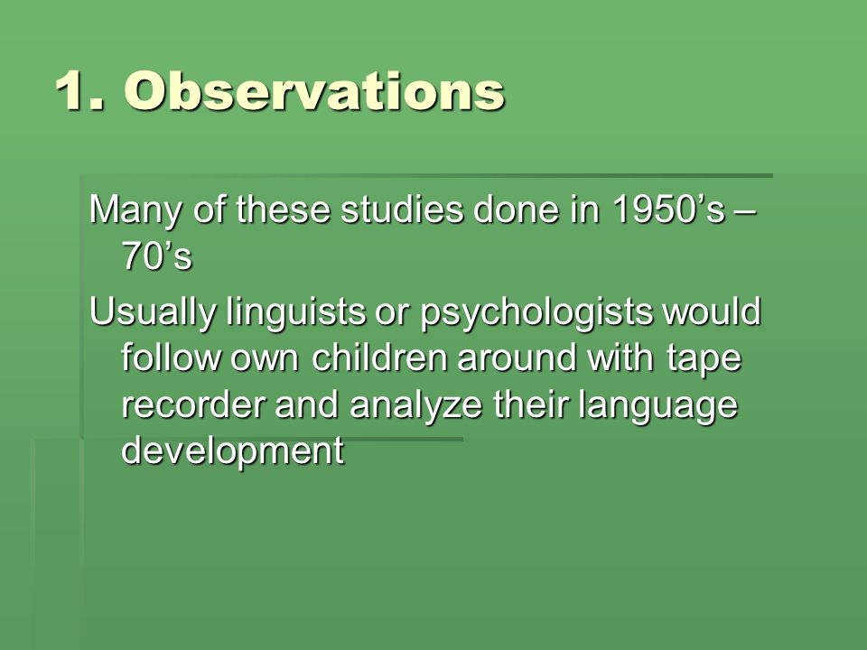 1. Observations Many of these studies done in 1950's – 70's
