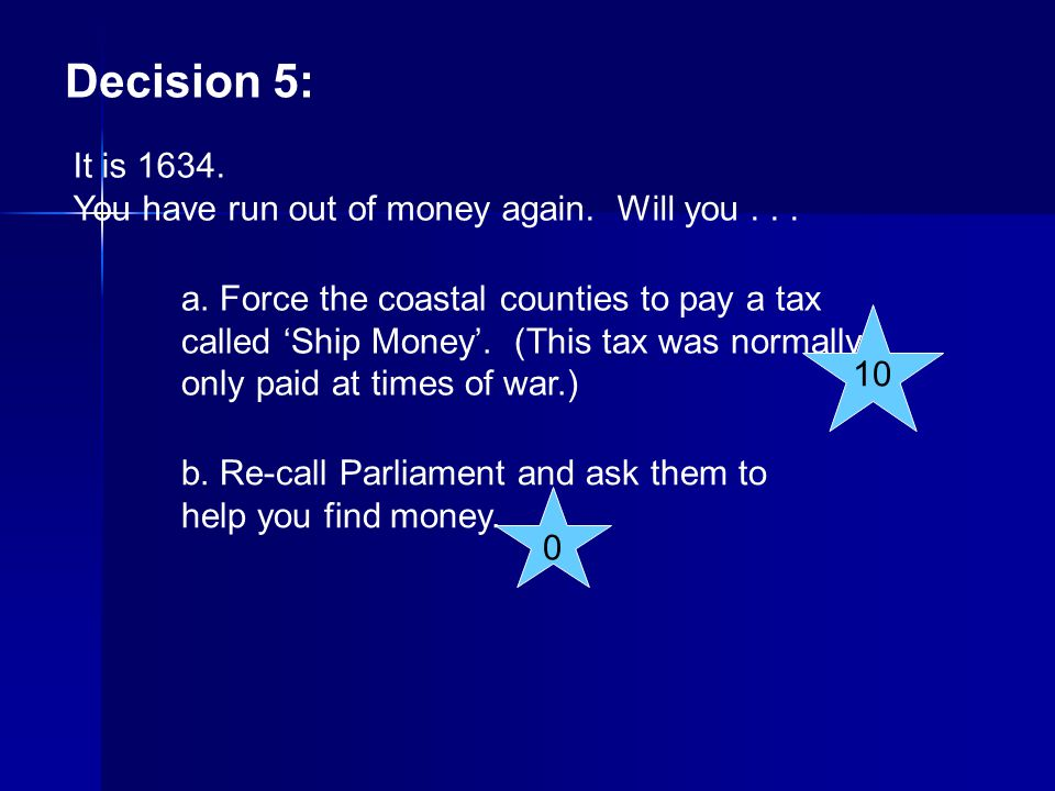 Decision 5: It is 1634. You have run out of money again. Will you . . .