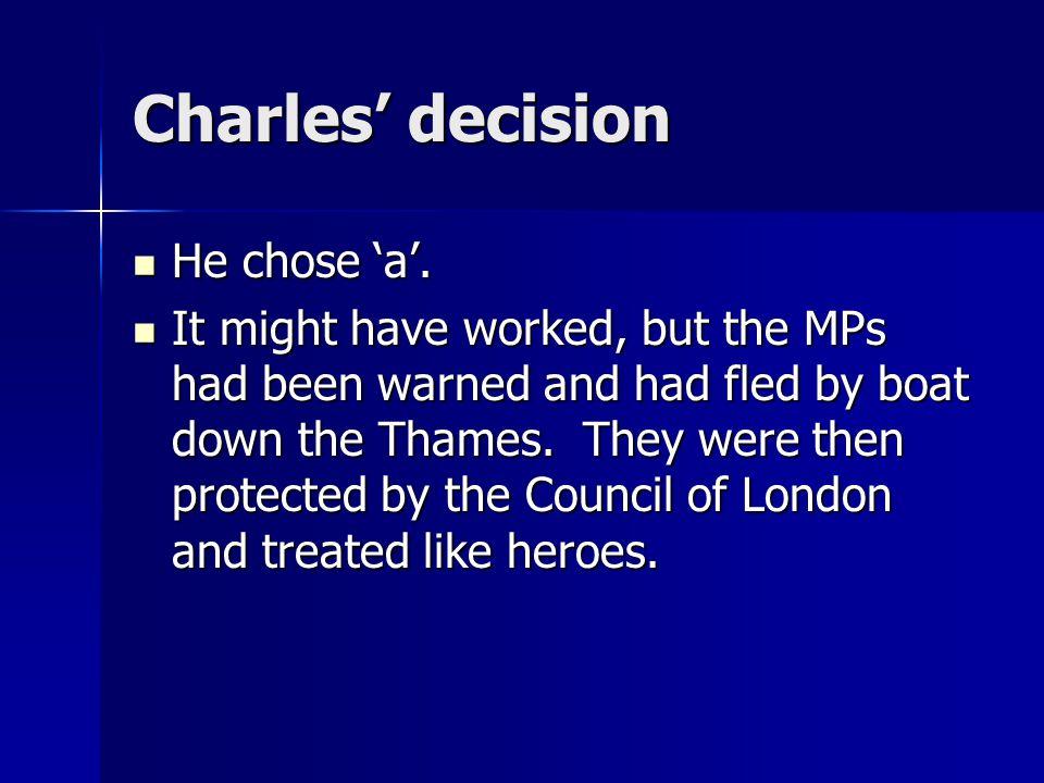 Charles' decision He chose 'a'.