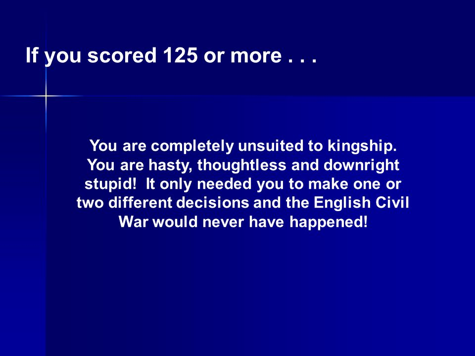 If you scored 125 or more . . .