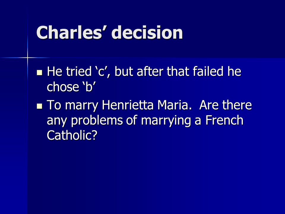 Charles' decision He tried 'c', but after that failed he chose 'b'