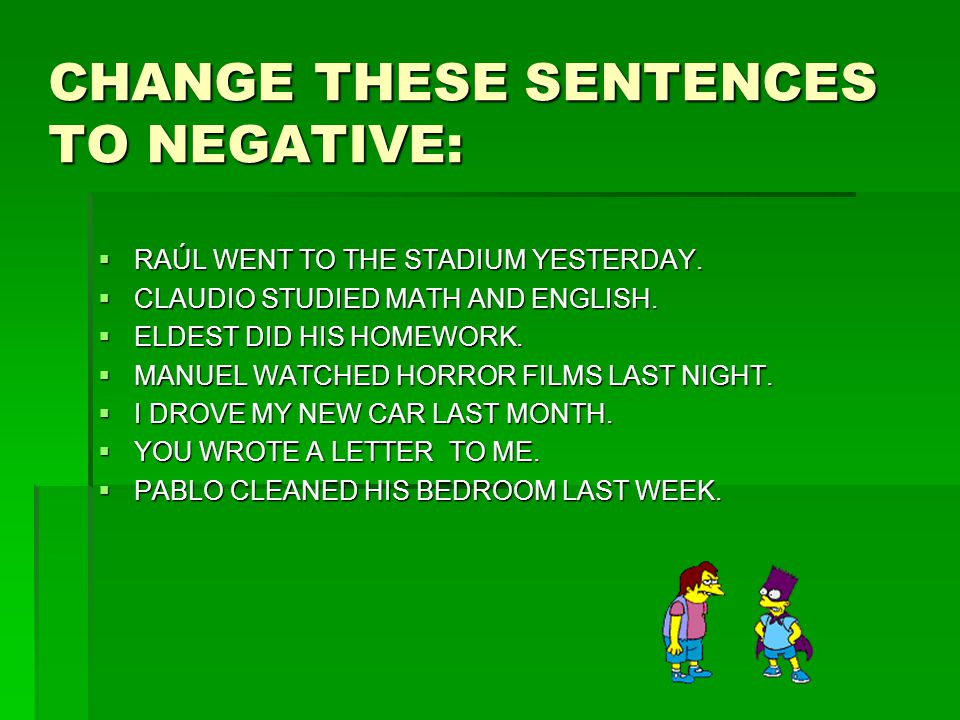 CHANGE THESE SENTENCES TO NEGATIVE: