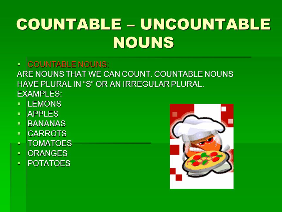 COUNTABLE – UNCOUNTABLE NOUNS
