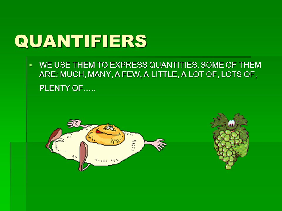 QUANTIFIERS WE USE THEM TO EXPRESS QUANTITIES.