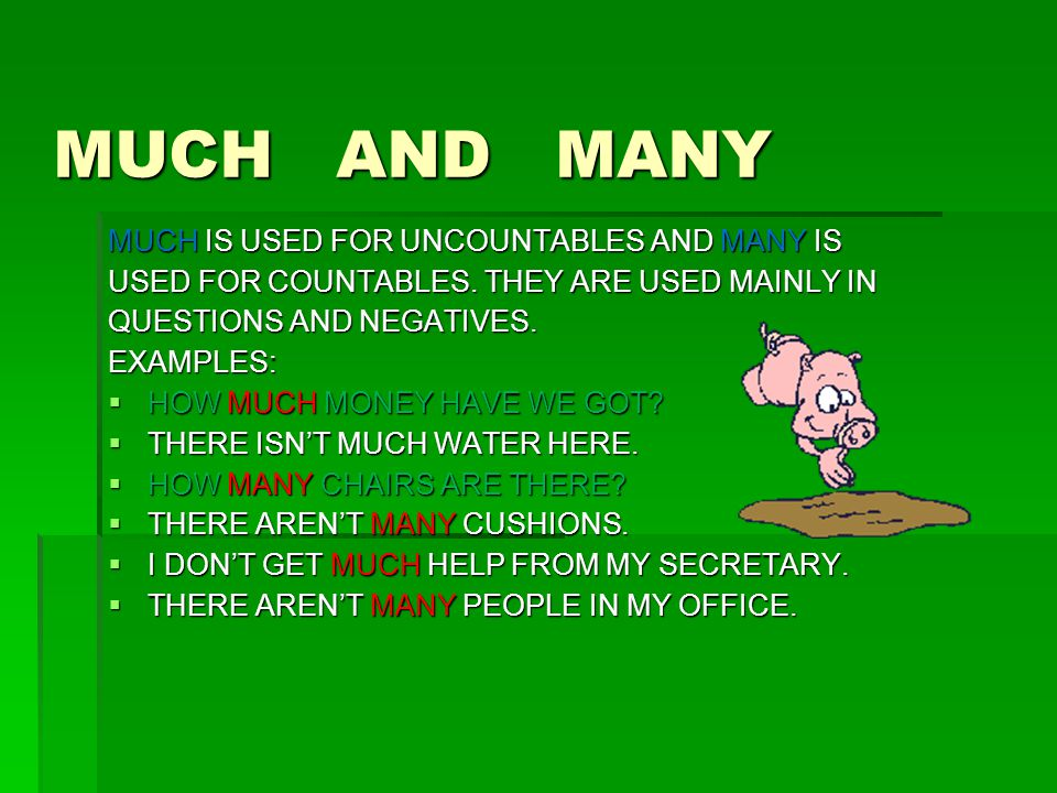 MUCH AND MANY MUCH IS USED FOR UNCOUNTABLES AND MANY IS