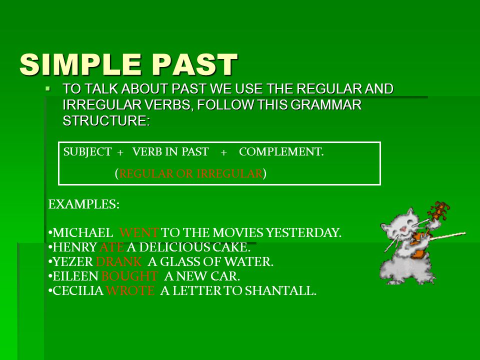 SIMPLE PAST TO TALK ABOUT PAST WE USE THE REGULAR AND IRREGULAR VERBS, FOLLOW THIS GRAMMAR STRUCTURE: